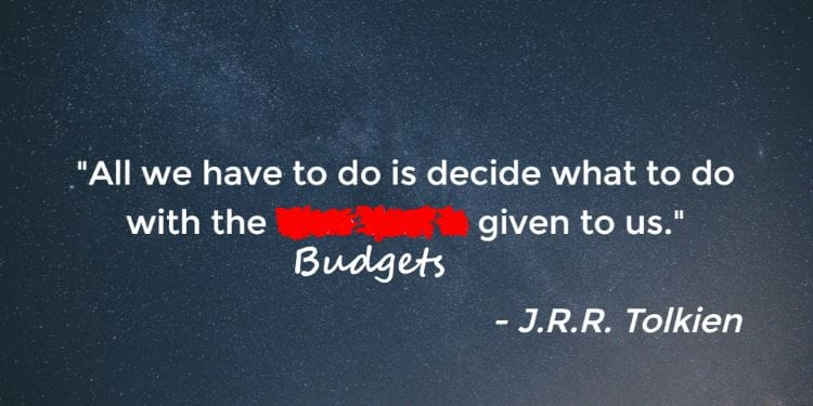 All We Have to Do Is Decide What to Do With the Budgets Given to Us